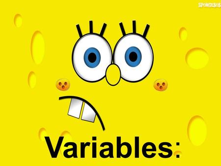 Variables:. You should learn: * About the different types of variables *How to identify them when doing your work.