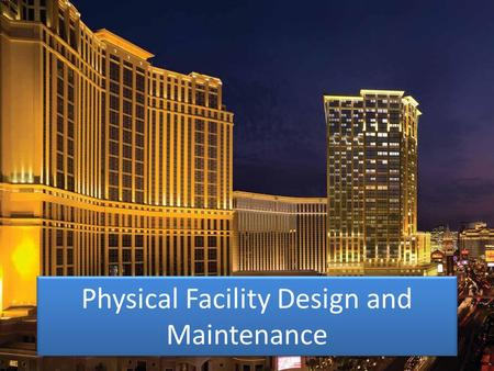 Physical Facility Design and Maintenance. What is a hospitality facility? A hospitality facility can be any type of location that provides hospitality.