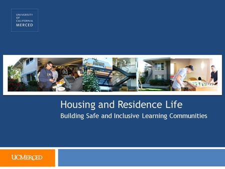 Housing and Residence Life Building Safe and Inclusive Learning Communities.