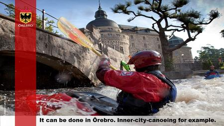 Orebro.se It can be done in Örebro. Inner-city-canoeing for example. Foto: Dan Lindberg.