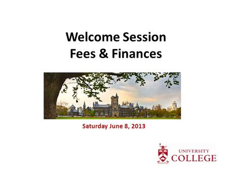 Welcome Session Fees & Finances Saturday June 8, 2013.