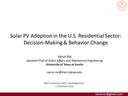 Solar PV Adoption in the U.S. Residential Sector: Decision-Making & Behavior Change Varun Rai Assistant Prof of Public Affairs and Mechanical.