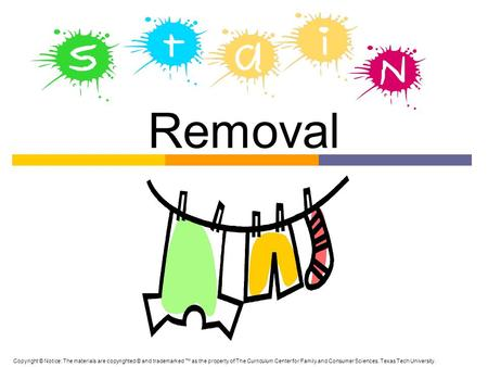 Removal Copyright © Notice: The materials are copyrighted © and trademarked ™ as the property of The Curriculum Center for Family and Consumer Sciences,