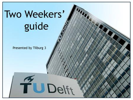 Presented by Tilburg 3 Two Weekers' guide. Welcome to Delft DELFT CANAL TU DELFT NEW CHURCH WINDMILL TULIPS.