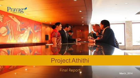 Final Report Project Athithi March, 2014. SETTING THE CONTEXT.
