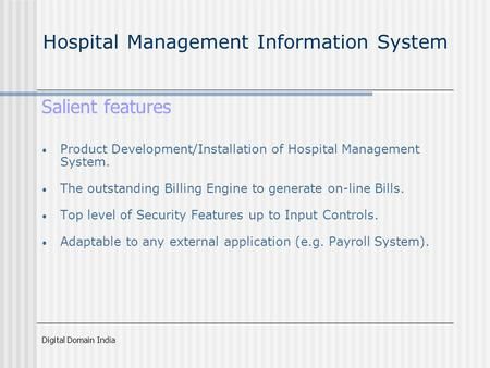 Digital Domain India Hospital Management Information System Salient features Product Development/Installation of Hospital Management System. The outstanding.