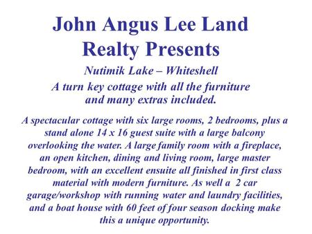 John Angus Lee Land Realty Presents Nutimik Lake – Whiteshell A turn key cottage with all the furniture and many extras included. A spectacular cottage.