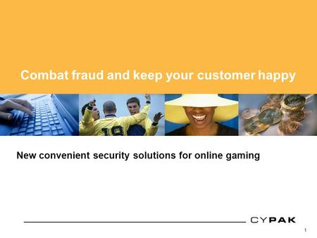 1 Cypak core technology New convenient security solutions for online gaming Combat fraud and keep your customer happy.