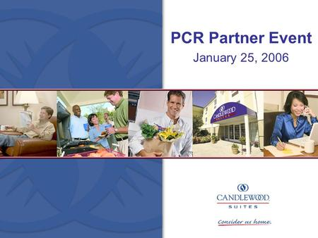 PCR Partner Event January 25, 2006. Our Brand Story The Candlewood Suites Brand provides a cost- efficient alternative for people traveling for longer.