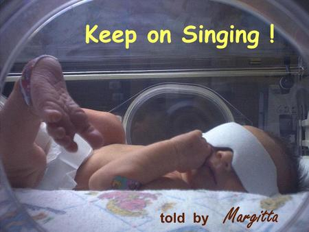 Keep on Singing ! told by Margitta. Like any good mother, when Karen found out that another baby was on the way, she did what she could to help her 3-year.
