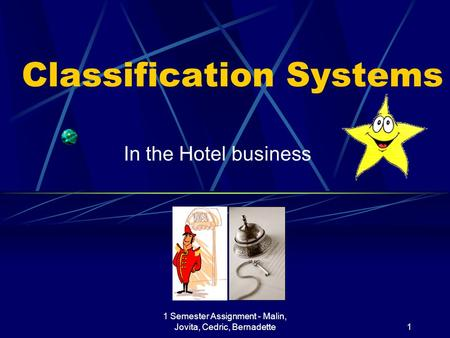 1 Semester Assignment - Malin, Jovita, Cedric, Bernadette1 Classification Systems In the Hotel business.