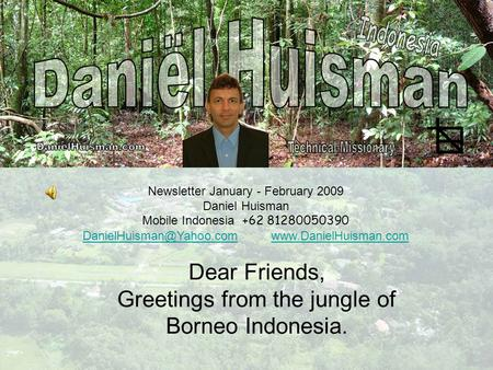 Newsletter January - February 2009 Daniel Huisman Mobile Indonesia +62 81280050390