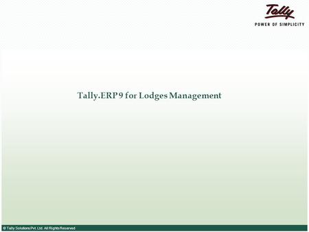 © Tally Solutions Pvt. Ltd. All Rights Reserved Tally.ERP 9 for Lodges Management.