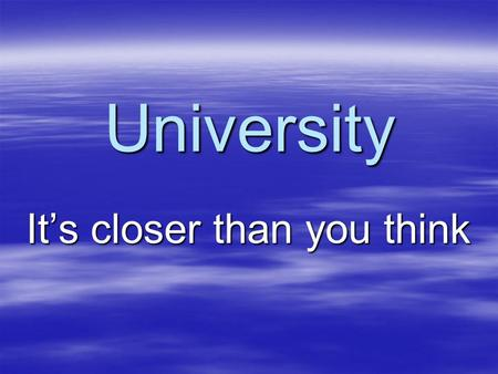 University It's closer than you think. University is… Programs Programs –Courses –Pre-requisites Money Money –Tuition, Food, Social… –Scholarships –OSAP.