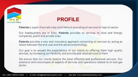 Patente is a part of private Iraqi Joint Venture providing oil services to Iraqi oil sector. Our headquarters are in Erbil. Patente provides oil services.