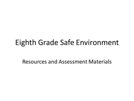 Eighth Grade Safe Environment Resources and Assessment Materials.