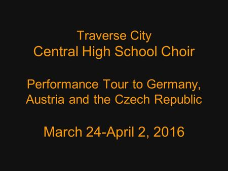 Traverse City Central High School Choir Performance Tour to Germany, Austria and the Czech Republic March 24-April 2, 2016.