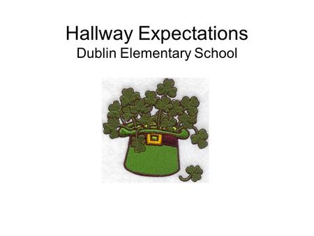 Hallway Expectations Dublin Elementary School. Hallway Expectations 1. Walk on the right hand side of the hall. 2. Stay in your self space. 3. Walk quietly.