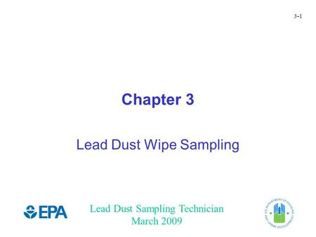 Lead Dust Sampling Technician March 2009 3-1 Chapter 3 Lead Dust Wipe Sampling.