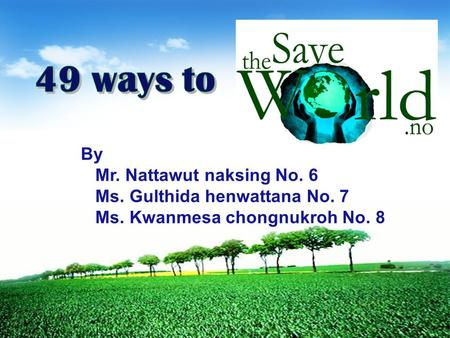 LOGO By Mr. Nattawut naksing No. 6 Ms. Gulthida henwattana No. 7 Ms. Kwanmesa chongnukroh No. 8.