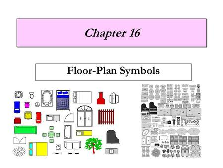 Chapter 16 Floor-Plan Symbols.