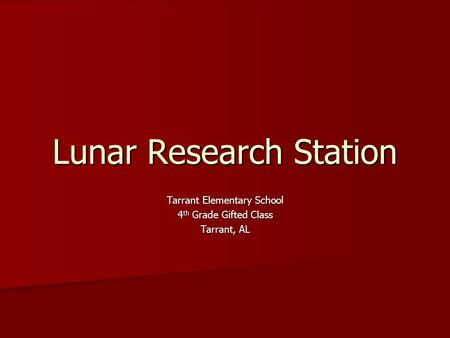 Lunar Research Station Tarrant Elementary School 4 th Grade Gifted Class Tarrant, AL.