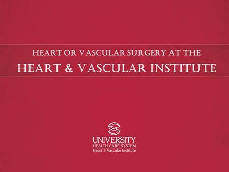 Heart or vascular Surgery at the Heart & Vascular Institute.