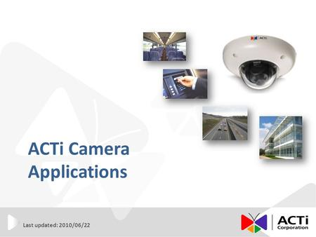 ACTi Camera Applications Last updated: 2010/06/22.