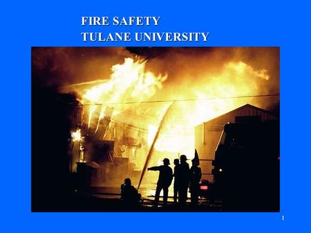 1 FIRE SAFETY TULANE UNIVERSITY 2 FIRE RESPONSE HOW TO RESPOND TO A FIRE IN YOUR AREA HOW TO RESPOND TO A FIRE IN YOUR AREA –FOLLOW THE ACRONYM, E S.
