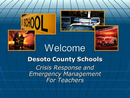 Welcome Desoto County Schools Crisis Response and Emergency Management For Teachers.