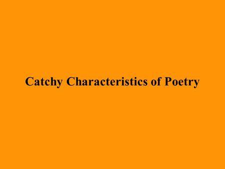 Catchy Characteristics of Poetry Let's review the four characteristics of poetry that we've learned so far.