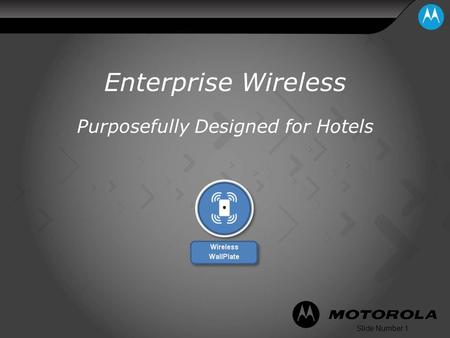Slide Number 1 Enterprise Wireless Purposefully Designed for Hotels.