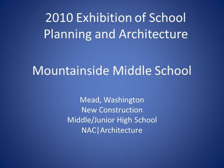 Mountainside Middle School Mead, Washington New Construction Middle/Junior High School NAC|Architecture 2010 Exhibition of School Planning and Architecture.
