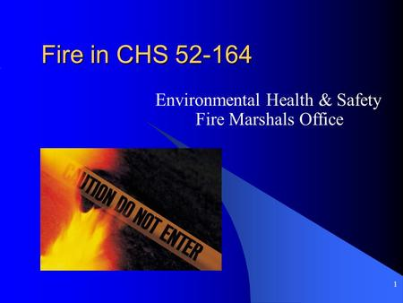 1 Fire in CHS 52-164 Environmental Health & Safety Fire Marshals Office.