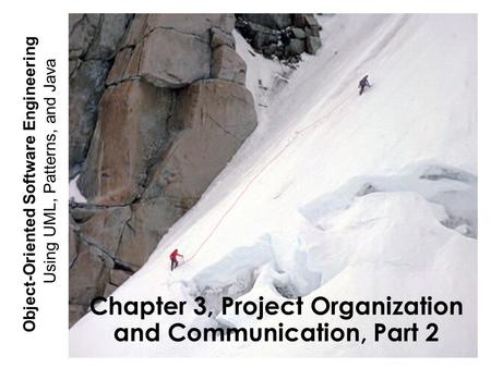 Using UML, Patterns, and Java Object-Oriented Software Engineering Chapter 3, Project Organization and Communication, Part 2.