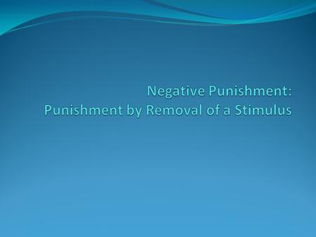 Negative Punishment: Punishment by Removal of a Stimulus