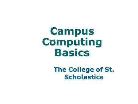 Campus Computing Basics The College of St. Scholastica.