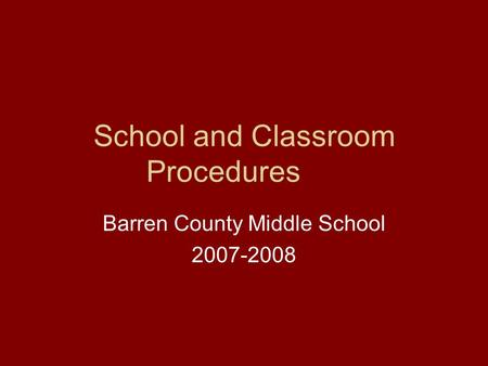 School and Classroom Procedures Barren County Middle School 2007-2008.