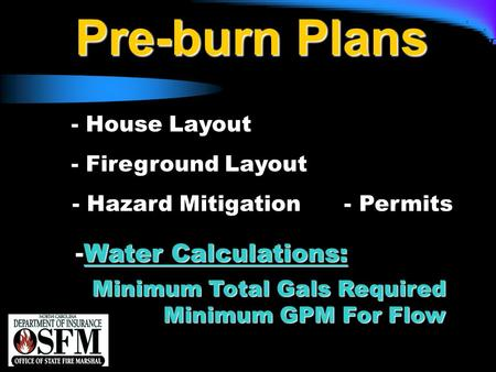 NFPA 1142 Pre-burn Plans - House Layout - Fireground Layout - Hazard Mitigation - Permits Minimum Total Gals Required Minimum GPM For Flow Minimum Total.