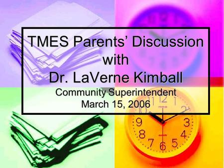 TMES Parents' Discussion with Dr. LaVerne Kimball Community Superintendent March 15, 2006.