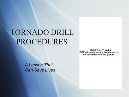 TORNADO DRILL PROCEDURES A Lesson That Can Save Lives.
