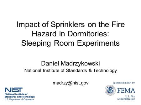 Impact of Sprinklers on the Fire Hazard in Dormitories: Sleeping Room Experiments Daniel Madrzykowski National Institute of Standards & Technology