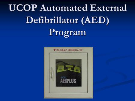 UCOP Automated External Defibrillator (AED) Program.