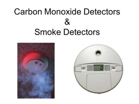 Carbon Monoxide Detectors & Smoke Detectors. 1.Purchase carbon monoxide (CO) and smoke detectors when you first move into a house. CO when using natural.