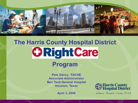The Harris County Hospital District Program Pete Dancy, FACHE Associate Administrator Ben Taub General Hospital Houston, Texas April 3, 2008.