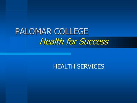 PALOMAR COLLEGE Health for Success HEALTH SERVICES.