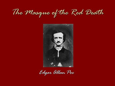 "The Masque of the Red Death Edgar Allan Poe. Exposition The Prince Prospero held a masked ball in his castle, where the ""Red Death"" was supposedly present.The."