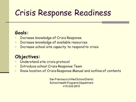 Crisis Response Readiness Goals:  Increase knowledge of Crisis Response  Increase knowledge of available resources  Increase school site capacity to.