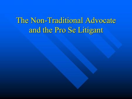 The Non-Traditional Advocate and the Pro Se Litigant.