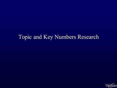 Topic and Key Numbers Research. Using the Print Digests to Find Relevant Cases You have found a case with a relevant headnote and assigned key number.